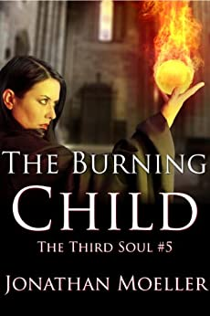 The Burning Child (The Third Soul Book 5) by [Moeller, Jonathan]