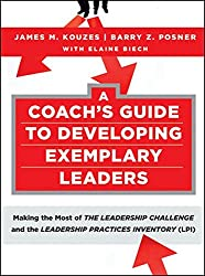 A Coach's Guide to Developing Exemplary Leaders: Making the Most of the Leadership Challenge and the Leadership Practices Inventory (LPI) (J-B Leadership Challenge: Kouzes/Posner)