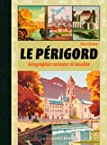 PERIGORD, GEOGRAPHIE CURIEUSE INSOLITE
