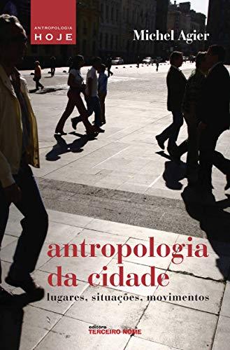 Antropologia da cidade (Coleção Antropologia Hoje) (Portuguese Edition) por Michel Agier