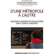 D'une métropole à l'autre : Pratiques urbaines et circulations dans l'espace européen (Armand Colin / Recherches)