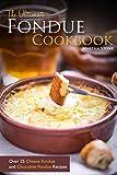 Image de The Ultimate Fondue Cookbook: Over 25 Cheese Fondue and Chocolate Fondue Recipes - Yo
