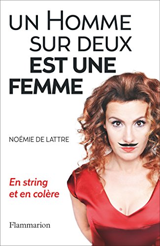 Un homme sur deux est une femme: En string et en colère (DOCS, TEMOIGNAG) par De Lattre Noémie