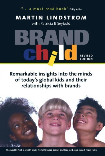 Brand Child: Remarkable Insights into the Minds of Today's Global Kids & Their Relationships with Brands by Martin Lindstrom (2004-11-01)