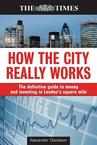 how-the-city-really-works-the-definitive-guide-to-money-and-investing-in-londons-square-mile-the-tim