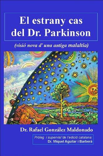 El estrany cas del Dr. Parkinson (visió nova d'una antiga malaltia) (Catalan Edition) por Rafael González Maldonado