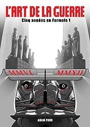 L'Art de la Guerre – Cinq années en Formule 1 (French Edition)