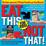 David Goulding: Eat this, not that - Thousands of simple food swaps that can save your child from obesity! [paperback]