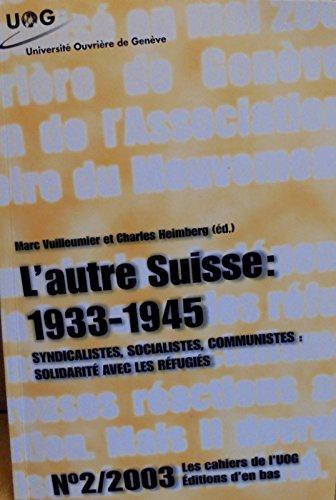 L'Autre Suisse : 1933-1945. Syndicalismes, Socialistes, Communistes : Solidarit avec les Refugies.