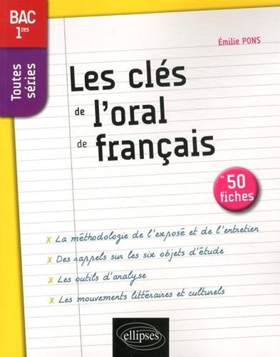 Les Clés de l'Oral de Français en 50 fiches BAC 1res Toutes Séries par Émilie Pons