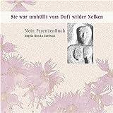 Sie war umhüllt vom Duft wilder Nelken: Mein PyrenäenBuch - Angela M Auerbach