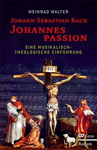 Johann Sebastian Bach: Johannespassion: Eine musikalisch-theologische Einführung
