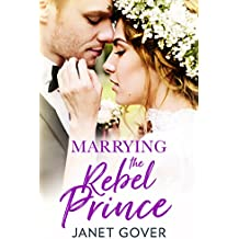 Marrying the Rebel Prince: Your invitation to the most uplifting romantic royal wedding of 2018! (English Edition)