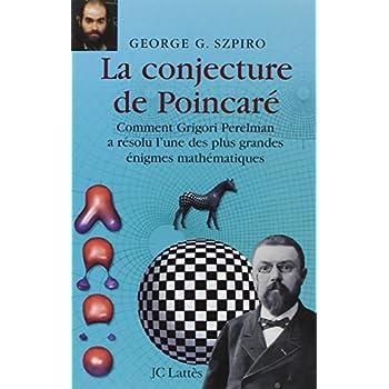 La conjecture de Poincaré : Comment Grigori Perelman a résolu l'une des plus grandes énigmes mathématiques
