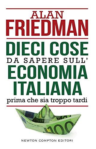 Dieci cose da sapere sull'economia italiana prima che sia troppo tardi