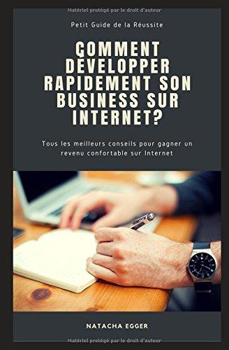 Petit Guide de la Réussite - COMMENT DEVELOPPER SON BUSINESS SUR INTERNET?: Tous les meilleurs conseils pour gagner un revenu confortable sur Internet