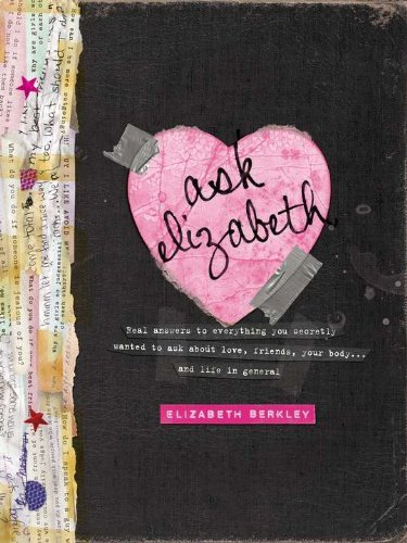 Ask Elizabeth: Real Answers to Everything You Secretly Wanted to Ask AboutLove, Friends, YourBo dy... and Life in General by Elizabeth Berkley (2011-03-22)