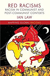 Red Racisms: Racism in Communist and Post-Communist Contexts (Mapping Global Racisms)