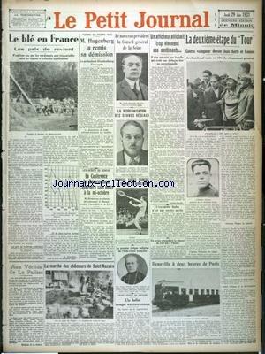 PETIT JOURNAL (LE) [No 25732] du 29/06/1933 - LE BLE EN FRANCE - VICTIME DU REGIME NAZI - HUGENBERG A REMIS SA DEMISSION - LE NOUVEAU PRESIDENT DU CONSEIL GENERAL - LOUIS RENAULT - LE TOUR DE FRANCE AVEC GUERRA - AERTS - RONSEE - ARCHANBAUD - L'ESCARDILLE BALBO N'EST PAS ENCORE PARTIE - DAUVILLE A DEUX HEURES DE PARIS - LE 1ER EVEQUE INDIGENE DE L'INDOCHINE FRANCAISE