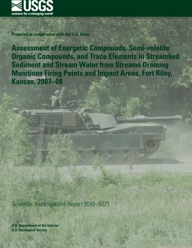 Assessment of Energetic Compounds, Semi-volatile Organic Compounds, and Trace Elements in Streambed Sediment and Stream Water from Streams Draining and Impact Areas, Fort Riley, Kansas, 2007?08