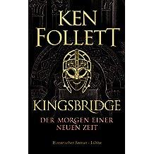 Kingsbridge - Der Morgen einer neuen Zeit: Historischer Roman (Kingsbridge-Roman 4)