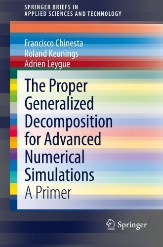 The Proper Generalized Decomposition for Advanced Numerical Simulations: A Primer (SpringerBriefs in Applied Sciences and Technology) by Francisco Chinesta (2013-10-08)