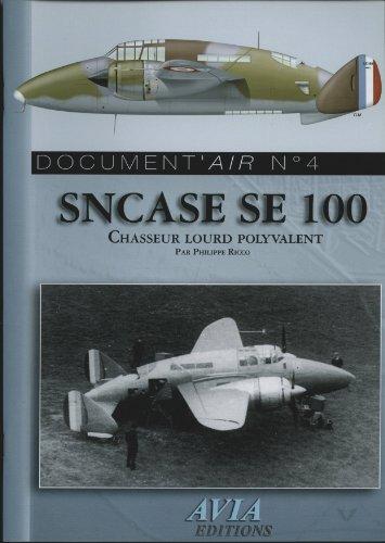 SNCASE SE 100 : Chasseur lourd polyvalent (Document'air) par Philippe Ricco