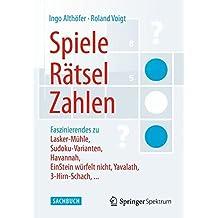 Spiele, Rätsel, Zahlen: Faszinierendes zu Lasker-Mühle, Sudoku-Varianten, Havannah, EinStein würfelt nicht, Yavalath, 3-Hirn-Schach, . . . (German Edition)