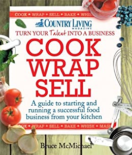 Cook Wrap Sell: A guide to starting and running a successful food business from your kitchen (Country Living) by [McMichael, Bruce]