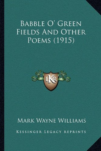 Babble O' Green Fields and Other Poems (1915) Babble O' Green Fields and Other Poems (1915)