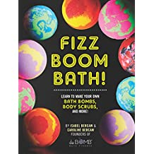 Fizz Boom Bath!: Learn How to Make Your Own Bath Bombs, Body Scrubs, and More! (English Edition)
