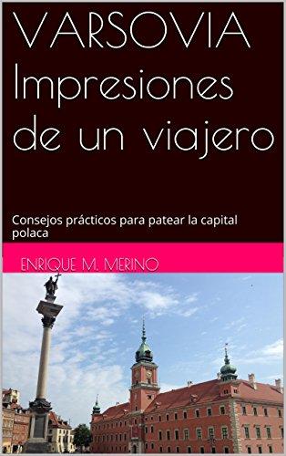 VARSOVIA Impresiones de un viajero: Consejos prácticos para patear la capital polaca por Enrique m. Merino