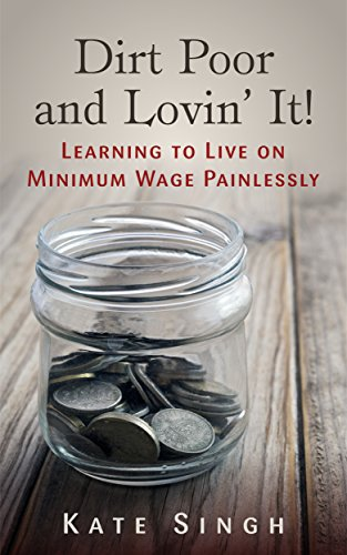 Dirt Poor and Lovin' It!: Learning to live on minimum wage painlessly (English Edition) por Kate Singh
