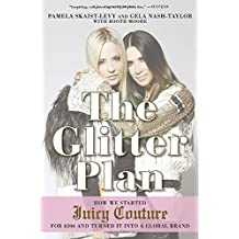 Glitter Plan, The : How we Started Juicy Couture for $200 and Turned it into a Global Brand by Pamela Skaist-Levy (2015-05-21)