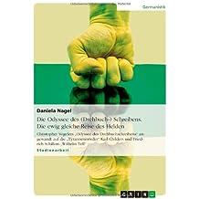 """Die Odyssee des (Drehbuch-) Schreibens. Die ewig gleiche Reise des Helden: Christopher Vogelers """"Odyssee des Drehbuchschreibens"""" angewandt auf die ... und Friedrich Schillers """"Wilhelm Tell"""""""