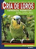 El nuevo libro de la cría de loros, papagayos, periquitos... (Cria de loros)