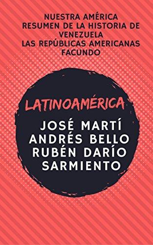 LATINOAMÉRICA: Nuestra América, Resumen de la historia de Venezuela, Las repúblicas americanas, Facundo. por José Martí