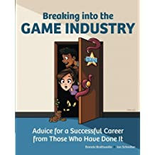 Breaking Into the Game Industry: Advice for a Successful Career from Those Who Have Done It by Brenda Brathwaite (2011-06-16)
