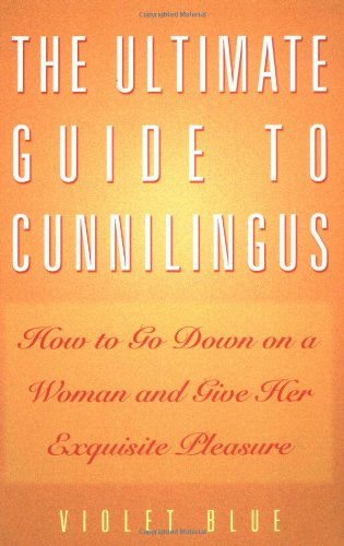 The Ultimate Guide To Cunnilingus: How to Go Down on a Woman and Give Her Exquisite Pleasure (Ultimate Guides Series) por Violet Blue