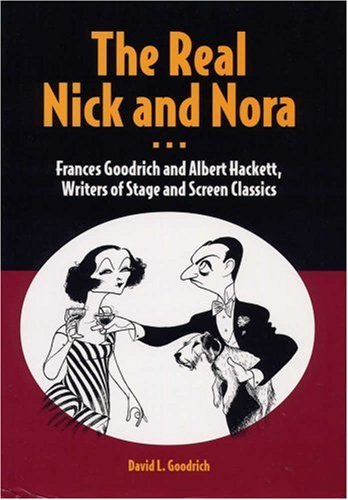 The Real Nick and Nora: Frances Goodrich and Albert Hackett, Writers of Stage and Screen Classics by Mr. David L Goodrich (2001-12-12)