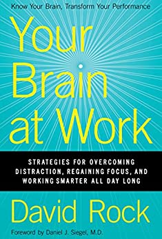 Your Brain at Work: Strategies for Overcoming Distraction, Regaining Focus, and Working Smarter All Day Long de [Rock, David]