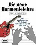 Die neue Harmonielehre - Ein musikalisches Arbeitsbuch für Klassik, Rock, Pop und Jazz - Frank Haunschild