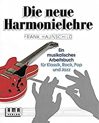 Die neue Harmonielehre. Ein musikalisches Arbeitsbuch für Klassik, Rock, Pop und Jazz