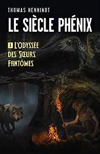 Le Siècle Phénix, tome 1 : L'Odyssée des Soeurs Fantômes par Henninot