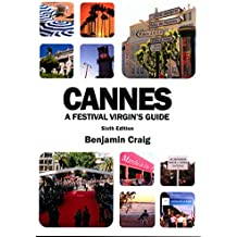 [Cannes - A Festival Virgin's Guide: Attending the Cannes Film Festival for Filmmakers and Film Industry Professionals] (By: Benjamin Craig) [published: May, 2013]