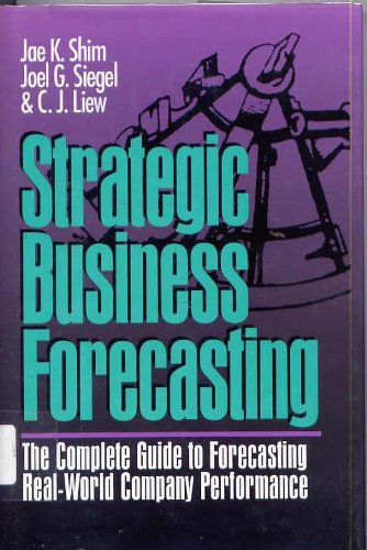 Strategic Business Forecasting: The Complete Guide to Forecasting Real-World Company Performance -