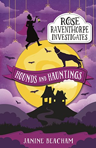 Rose Raventhorpe Investigates: Hounds and Hauntings: Book 3