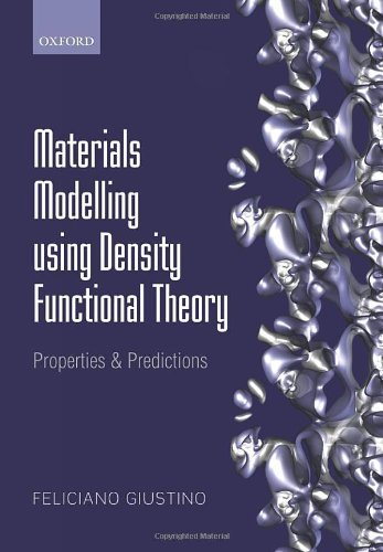 Materials Modelling using Density Functional Theory: Properties and Predictions: Written by Feliciano Giustino, 2014 Edition, Publisher: OUP Oxford [Paperback]