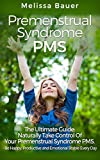 Premenstrual Syndrome PMS: The Ultimate Guide: Naturally Take Control of Your Premenstrual Syndrome PMS -Be Happy, Productive and Emotional Stable Every ... Depression, Anxiety) (English Edition)