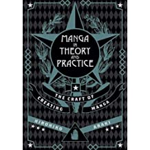 Manga In Theory & Practice: The Craft of Creating (Manga in Theory and Practice, Band 1)